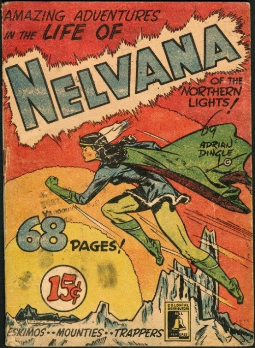 "Colour cover of a comic book showing a woman leaping into the air over an arctic landscape. It is titled: ""Amazing Adventures in the Life of Nelvana of the Northern Lights by Adrian Dingle."" Other text on the page includes: ""Eskimos. Mounties. Trappers"""