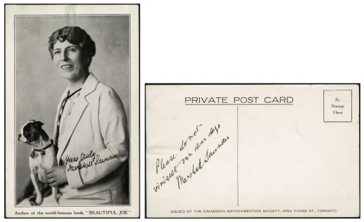 "Black-and-white postcard featuring a photograph of a middle-aged woman wearing a lab coat and holding a small dog on her lap. The postcard is captioned, ""Author of the world-famous book, 'BEAUTIFUL JOE'"" and autographed in black ink, ""Yours truly, Marshall Saunders."" The back of the postcard reads ""ISSUED BY THE CANADIAN ANTIVIVISECTION SOCIETY, 445A YONGE ST., TORONTO"" and is signed by the author. The postcard has not been mailed."