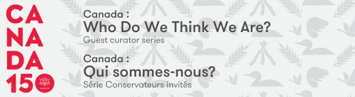 Banner for the guest curator series. CANADA 150 is in red along the left side of the banner and then the bilingual text: Canada: Who Do We Think We Are? and under that text is Guest curator series.