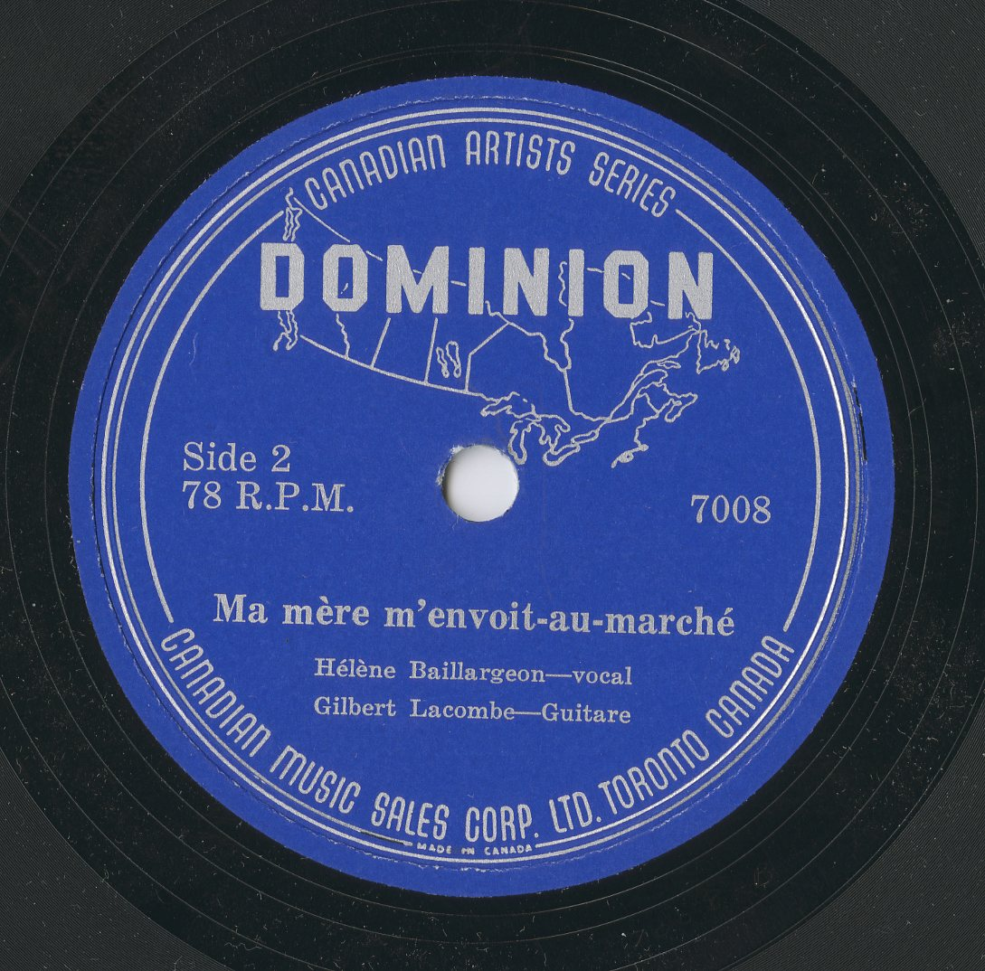 """A colour image of a record label for the Canadian Music Corp., Ltd. Side 2 depicts an outline of Canada with the name Dominion overlaying it. The recording title listed is """"Ma mère m'envoit-au marché"""" followed by the artists Hélène Baillaregion – vocals, and Gilbert Lacombe – guitare."""