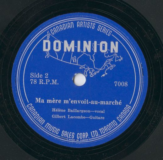 "A colour image of a record label for the Canadian Music Corp., Ltd. Side 2 depicts an outline of Canada with the name Dominion overlaying it. The recording title listed is ""Ma mère m'envoit-au marché"" followed by the artists Hélène Baillaregion – vocals, and Gilbert Lacombe – guitare."