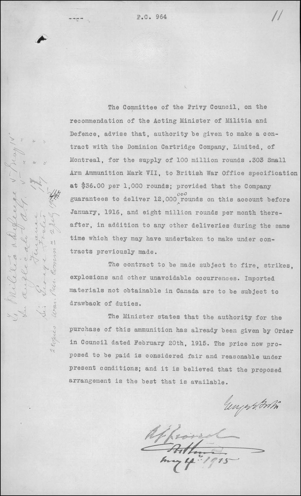 Order-in-Council approved and signed on May 4, 1915, by the Privy Council Office on the recommendation of the Department of Militia and Defence. It authorizes the establishment of a contract with the Dominion Cartridge Company Limited of Montréal for the production of 100 million .303 Mark VII munitions, according to the specifications of the British War Office, at $36 per thousand pounds.