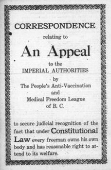 Title page of a pamphlet, published in 1920, entitled Correspondence relating to An Appeal to the Imperial Authorities by The People's Anti-Vaccination and Medical Freedom League of B.C. to secure judicial recognition of the fact that under Constitutional Law every freeman owns his own body and has reasonable right to attend to its welfare.